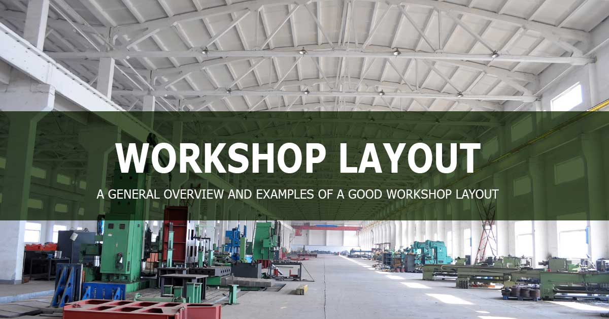 A GENERAL OVERVIEW OF A GOOD WORKSHOP LAYOUT
