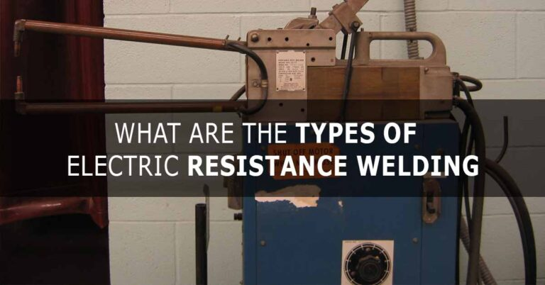Types of Electric Resistance Welding